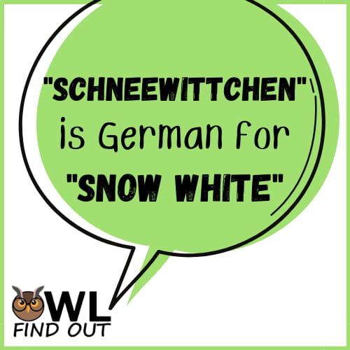 Schneewittchen is German for SNow White